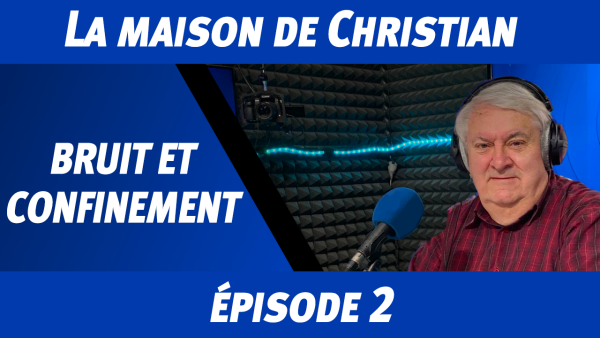 La maison de Christian : épisode 2 - Bruit et confinement